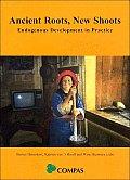 Ancient Roots, New Shoots: Endogenous Development in Practice