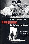 Endgame in the Western Sahara: What Future for Africa's Last Colony