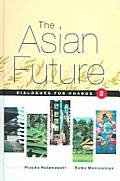 The Asian Future: Dialogues for Change (Volume I)