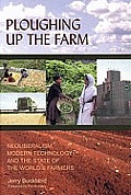 Ploughing Up the Farm: Neoliberalism, Modern Technology and the State of the World's Farmers