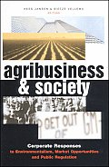 Agribusiness and Society: Corporate Responses to Environmentalism, Market Opportunities and Public Regulation
