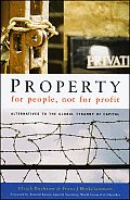 Property for People Not for Profit Alternatives to the Global Tyranny of Capital