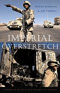 Imperial Overstretch George W Bush & the Hubris of Empire