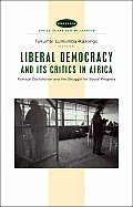 Liberal Democracy and Its Critics in Africa: Political Dysfunction and the Strugle for Social Progress