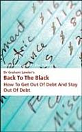 Dr Graham Lawler's Back To the Black: How To Get Out of Debt and Stay Out of Debt