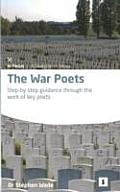 War Poets: Step-by-step Guidance Through the Work of Key Poets
