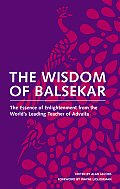 Wisdom of Balsekar The Essence of Enlightenment from the Worlds Leading Teacher of Advaita