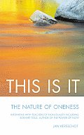 This Is It The Nature of Onenessinterviews with Teachers of Non Duality Including Eckhart Tolle Author of the Power of Now