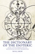 Dictionary of the Esoteric Over 3000 Entries on the Mystical & Occult Traditions