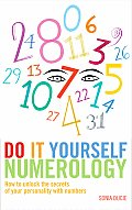 Do It Yourself Numerology: How to Unlock the Secrets of Your Personality with Numbers
