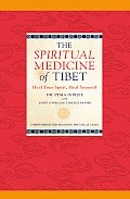 Spiritual Medicine of Tibet Heal Your Spirit Heal Yourself