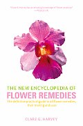 The New Encyclopedia of Flower Remedies: The Definitive Practical Guide to All Flower Remedies, Their Making and Uses