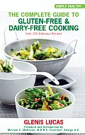 Complete Guide to Gluten Free & Dairy Free Cooking Over 200 Delicious Recipes