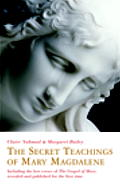 The Secret Teachings of Mary Magdalene: Including the Lost Gospel of Mary, Revealed and Published for the First Time Cover
