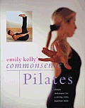 Commonsense Pilates: Simple Techniques for a Strong, Lithe, Healthier Body