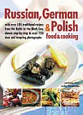 Russian, German & Polish Food & Cooking: With Over 185 Traditional Recipes from the Baltic to the Black Sea, Shown Step by Step in Over 750 Clear and