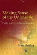 Making Sense of the Unfeasible: My Life Journey with Asperger Syndrome