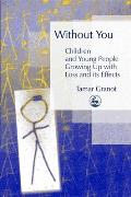 Without You - Children and Young People Growing Up with Loss and Its Effects