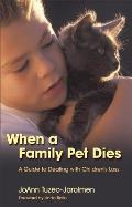 When a Family Pet Dies: A Parents' Guide to Dealing with Chidlren's Loss