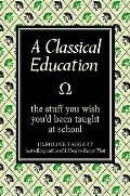 Classical Education: the Stuff You Wish You'd Been Taught At School