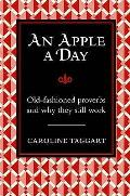 Apple a Day...: Old-fashioned Proverbs and Why They Still Work