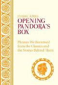 Opening Pandora's Box: Phrases We Borrowed from the Classics and the Stories Behind Them. Ferdie Addis