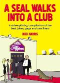 A Seal Walks Into a Club: A Side-Splitting Compilation of the Best Jokes, Gags and One Liners