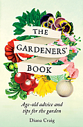 The Gardeners' Book: Age-Old Advice and Tips for the Garden