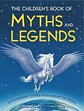 The Children's Book of Myths & Legends: Extraordinary Stories from Around the World