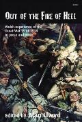 Out of the Fire of Hell: Welsh Experience of the Great War 1914-1918 in Prose and Verse