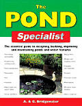 Pond Specialist The Essential Guide to Designing Building Improving & Maintaining Ponds & Water Features