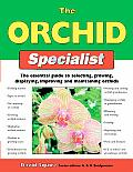 Orchid Specialist The Essential Guide to Selecting Growing Displaying Improving & Maintaining Orchids