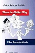 There Is a Better Way: A New Economic Agenda
