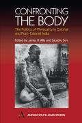 Confronting the Body: The Politics of Physicality in Colonial and Post-Colonial India