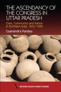 The Ascendancy of the Congress in Uttar Pradesh: Class, Community and Nation in Northern India, 1920-1940
