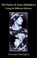 The Poetry of Anna Akhmatova: Living in Different Mirrors