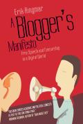 A Blogger's Manifesto: Free Speech and Censorship in the Age of the Internet