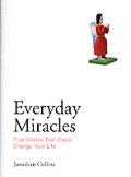Everyday Miracles True Stories That Co