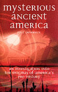 Mysterious Ancient America: An Investigation Into the Enigmas of America's Pre-History Cover