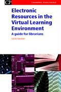 Electronic Resources in the Virtual Learning Environment: A Guide for Librarians