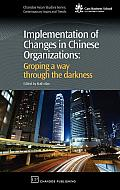 Implementation of Changes in Chinese Organizations: Groping a Way Through the Darkness