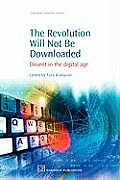 The Revoloution Will Not Be Downloaded: Dissent in the Digital Age