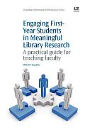 Engaging First-Year Students in Meaningful Library Research: A Practical Guide for Teaching Faculty
