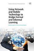 Using Network and Mobile Technology to Bridge Formal and Informal Learning (Chandos Information Professional)