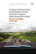 Creating and Maintaining an Information Literacy Instruction Program in the Twenty-First Century: An Ever-Changing Landscape