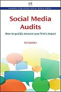 Social Media Audits: Achieving Deep Impact Without Sacrificing the Bottom Line (Chandos Publishing Social Media)