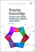 Shaping Knowledge: Complex Socio-Spatial Modelling for Adaptive Organizations