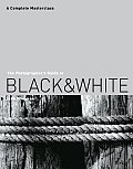Photographers Guide to Black & White A Complete Masterclass