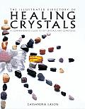 Illustrated Directory of Healing Crystals A Comprehensive Guide to 150 Crystals & Gemstones