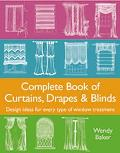 Complete Book of Curtains, Drapes and Blinds: Design Ideas for Every Type of Window Treatment